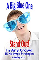 A Big Blue One; Stand Out! In Any Crowd; 15 No-Hype Strategies (English Edition)