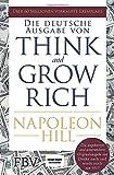 Think and Grow Rich - Deutsche Ausgabe: Die ungekürzte und unveränderte Originalausgabe von Denke nach und werde reich von 1937 - Napoleon Hill