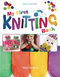 My First Knitting Book: Lear To Knit: Kids