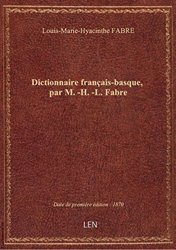 Dictionnaire français-basque, par M.-H.-L. Fabre