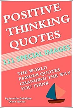 Positive Thinking Quotes: 111 Special Images: The Idea Of a Great Man! (English Edition) von [Gabaldon, Jennifer]