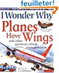 I Wonder Why Planes Have Wings: And O...