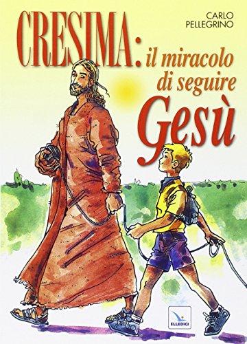 Cresima: il miracolo di seguire Ges. Tappa per un cammino al seguito di Ges per i ragazzi che vogliono fare la cresima per essere cristiani