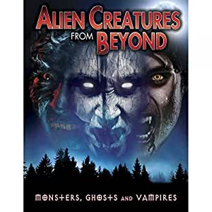Alien Creatures From Beyond: Monsters, Ghosts And Vampires [DVD]