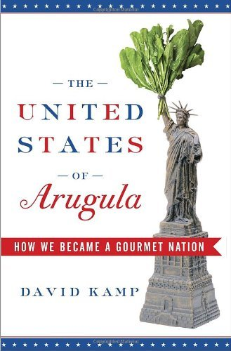 The United States of Arugula: How We Became a Gourmet Nation by David Kamp (2006-09-12)