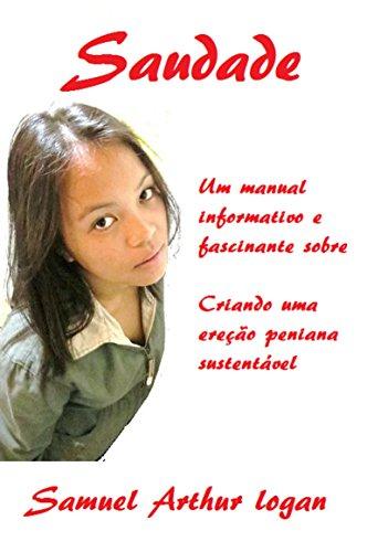 Saudade: Um manual informativo e fascinante sobre a criação de uma ereção peniana sustentável (Portuguese Edition) (Penny Mervyn Ebooks)
