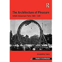 The Architecture of Pleasure: British Amusement Parks 1900–1939 (Ashgate Studies in Architecture)