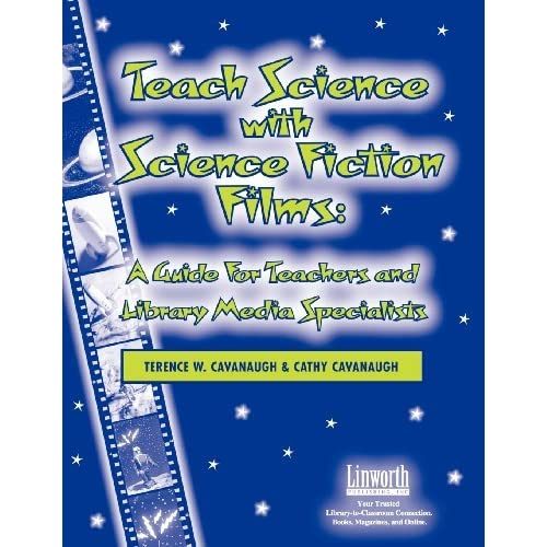 Teach Science with Science Fiction Films: A Guide for Teachers and Library Media Specialists (Managing the 21st Century Library Media Center) by Terence Cavanaugh (2004-01-01)