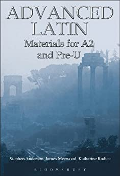 Advanced Latin: Materials for A2 and PRE-U by [Anderson, Stephen, Morwood, James, Radice, Katharine]