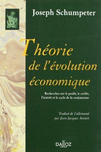 Théorie de l'évolution économique. Recherches sur le profit, le crédit, l'intérêt .: Réimpression de la 2e édition de 1935