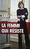 La femme qui résiste : [témoignage] | Lauvergeon, Anne (1959-....). Auteur