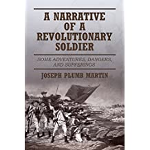 A Narrative of a Revolutionary Soldier (English Edition)