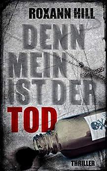 Denn mein ist der Tod: Thriller (Steinbach und Wagner 10) (German Edition) by [Hill, Roxann]