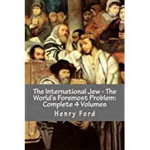 The International Jew - The World's Foremost Problem: Complete 4 Volumes by Henry Ford (2016-04-21)