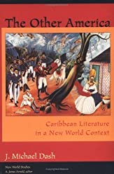 The Other America: Caribbean Literature in a New World Context (New World Studies) by J. Michael Dash (1998-05-29)