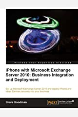 iPhone with Microsoft Exchange Server 2010: Business Integration and Deployment Kindle Edition