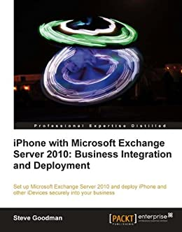 iPhone with Microsoft Exchange Server 2010: Business Integration and Deployment by [Goodman, Steve]