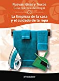 La limpieza de la casa y el cuidado de la ropa (Nuevas ideas y trucos para el hogar)