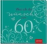 Was ich dir wünsche zum 60. (Runde Geburtstage)