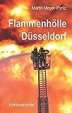 Flammenhölle Düsseldorf: Kriminalroman