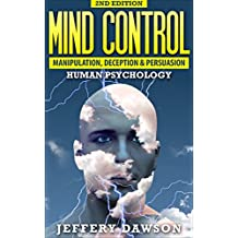 MIND CONTROL: Manipulation, Deception and Persuasion Exposed: Human Psychology (Manipulation, Hypnosis, Brainwashing, Subconscious Mind, Psychopath) (English Edition)