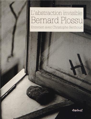 Bernard Plossu, L'abstraction invisible par Bernard Plossu