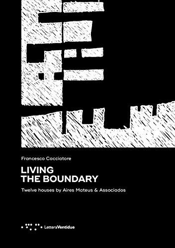 Living the Boundary : Twelve Houses by Aires Mateus & Associados