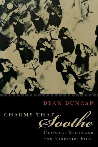 Charms That Soothe: Classical Music and the Narrative Film (Communication and Media Studies) (Communications & Media Studies) by Dean Duncan (2003-10-31)