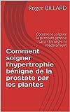 Comment soigner l'hypertrophie bénigne de la prostate par les plantes: Comment soigner la prostate grosse sans chirurgie ni médicament (La santé par les plantes)