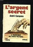 Telecharger Livres L ARGENT SECRET LE FINANCEMENT DES PARTIS POLITIQUES ET DES CAMPAGNES ELECTORALES (PDF,EPUB,MOBI) gratuits en Francaise