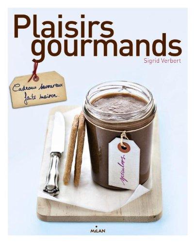 Plaisirs gourmands : Cadeaux savoureux faits maison par Sigrid Verbert