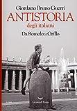 Antistoria degli italiani. Da Romolo a Grillo