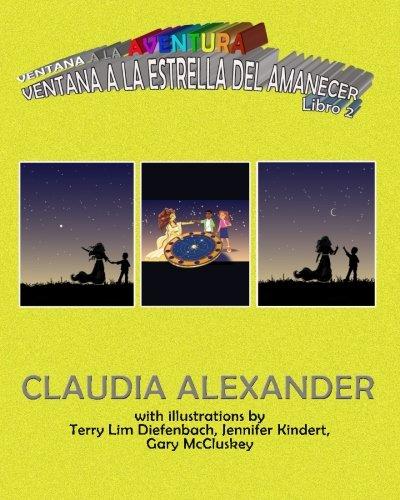 Ventana a la Aventura: Ventana a la Estrella del Amanecer: Book 2: Volume 2 por Claudia Alexander