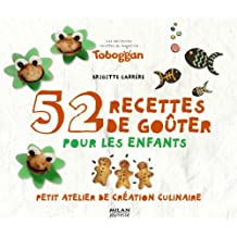 52 recettes de goûters pour les enfants: Petit atelier de création culinaire
