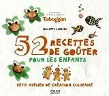 52 Recettes de gouters pour les enfants, Petit atelier de création culinaire...