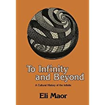 To Infinity and Beyond: A Cultural History of the Infinite (Studies in Early Institutional) by Eli Maor (1986-01-01)