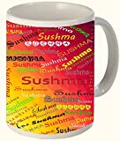 Sushma (Popular Girl Name) Printed All over Personalized!! Fun Coffee 11 OZ Ceramic Mug Microwave and Dishwasher Safe.