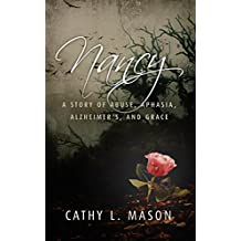Nancy: A story of abuse, aphasia, Alzheimer's, and grace (English Edition)