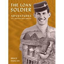 The Loan Soldier: Adventures of a Military Man Abroad