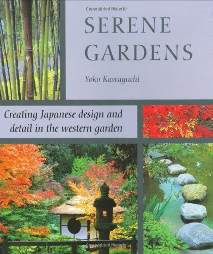 Serene Gardens: Creating Japanese Design and Detail in the Western Garden: Written by Yoko Kawaguchi, 2008 Edition, Publisher: New Holland Publishers Ltd [Paperback]