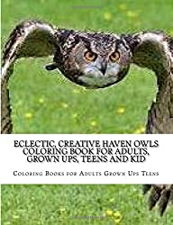 Eclectic, Creative Haven Owls Coloring Book For Adults, Grown Ups, Teens and Kid: Stress Relieving Coloring Pages