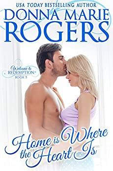 Home Is Where the Heart Is (Welcome To Redemption Book 5) (English Edition) von [Rogers, Donna Marie]