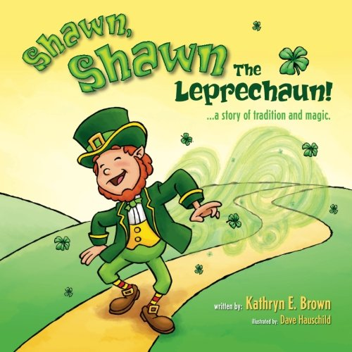 Shawn Shawn The Leprechaun A Story Of Tradition And Magic Kaylee And Corey Adventures Volume 1