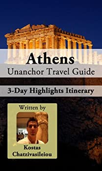 Athens Travel Guide - 3-Day Highlights Tour Itinerary by [Chatzivasileiou, Kostas]