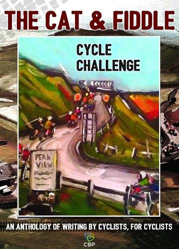 The Cat & Fiddle Cycle Challenge: An anthology of writing by cyclists, for cyclists -