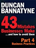 Part 4: Business Practices - 43 Mistakes Businesses Make: Business Practices (Enhanced Edition)