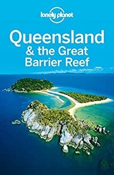 Lonely Planet Queensland & the Great Barrier Reef (Travel Guide) von [Planet, Lonely, Rawlings-Way, Charles, Sheward, Tamara, Worby, Meg]