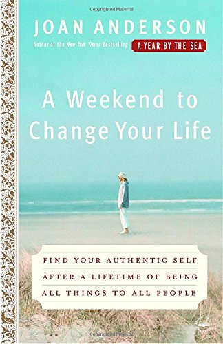 a-weekend-to-change-your-life-find-your-authentic-self-after-a-lifetime-of-being-all-things-to-all-p