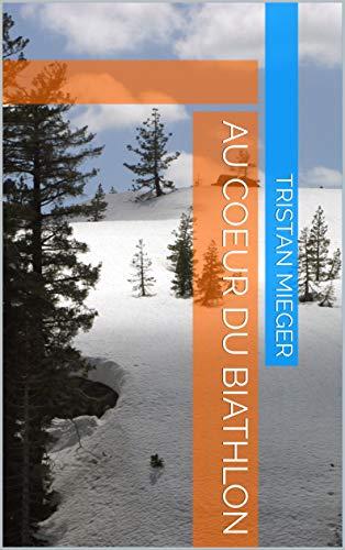 Couverture du livre Au coeur du Biathlon