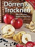 Dörren & Trocknen: Obst, Kräuter, Gemüse und Pilze